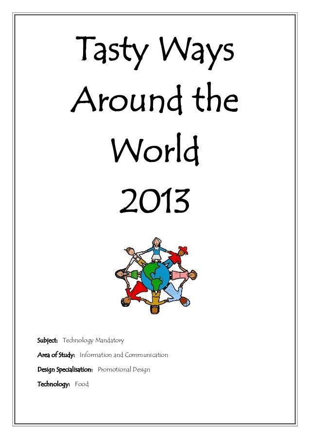 Tasty WaysAround theWorld2013Subject: Technology MandatoryArea of Study: Information and CommunicationDesign Specialisatio...