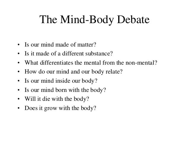 mind body debate In an effort to further prod your thinking on the mind-body issue, here are some  excerpts from wayne grudem's theology textbook and the.