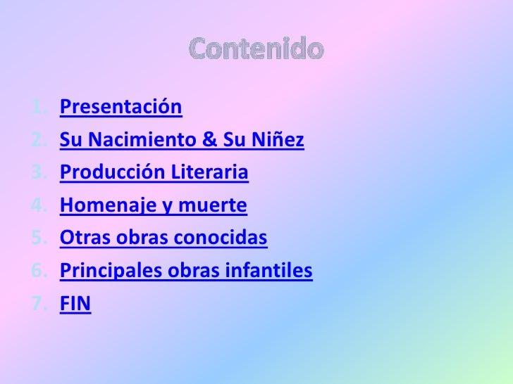 1.   Presentación 2.   Su Nacimiento & Su Niñez 3.   Producción Literaria 4.   Homenaje y muerte 5.   Otras obras conocida...