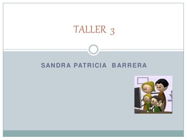 SANDRA PATRICIA BARRERA TALLER 3