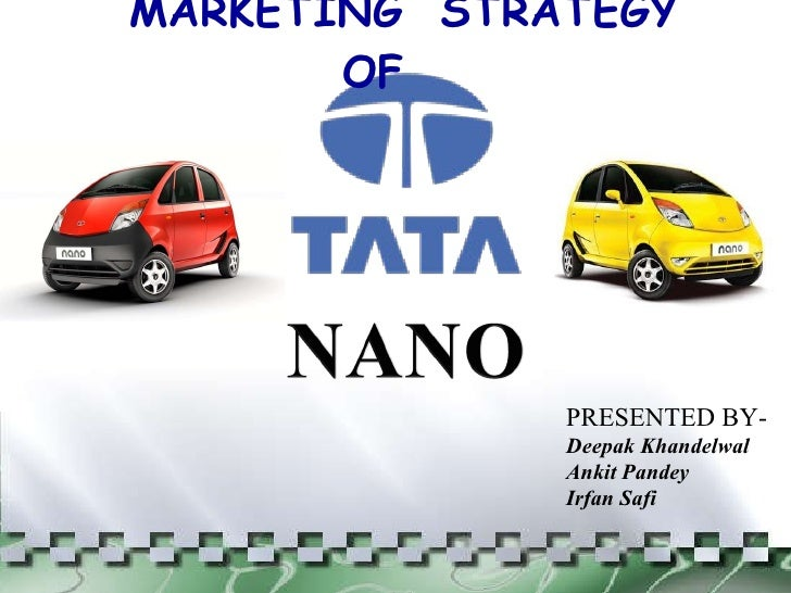 tata nano marketing plan Tata is one of the biggest automobile manufacturer in india last year they have launch nano which is the cheapest private car in the world.