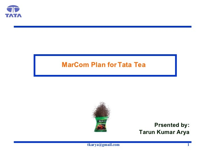 MarCom Plan for Tata Tea Prsented by: Tarun Kumar Arya