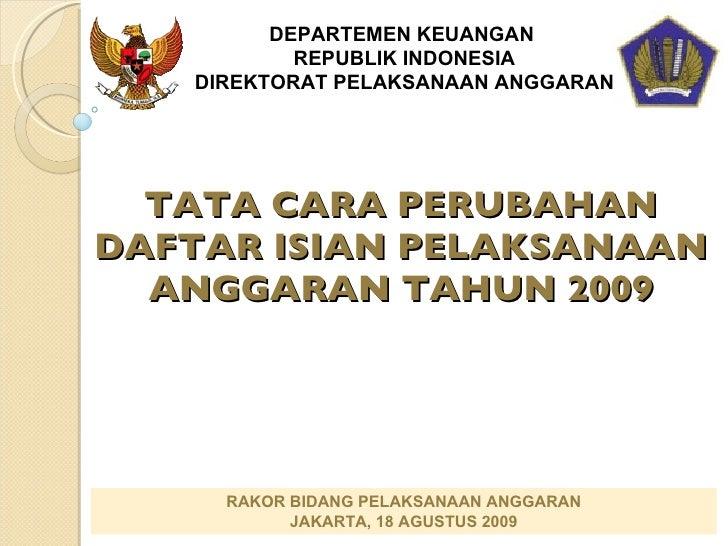 TATA CARA PERUBAHAN DAFTAR ISIAN PELAKSANAAN ANGGARAN TAHUN 2009 DEPARTEMEN KEUANGAN  REPUBLIK INDONESIA DIREKTORAT PELAKS...
