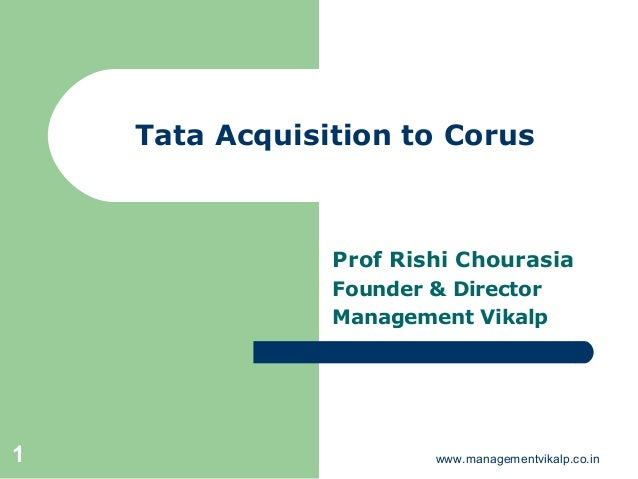 Tata Acquisition to Corus                Prof Rishi Chourasia                Founder & Director                Management ...