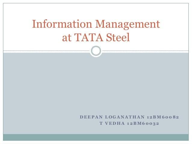 Information Management      at TATA Steel        DEEPAN LOGANATHAN 12BM60082             T VEDHA 12BM60032