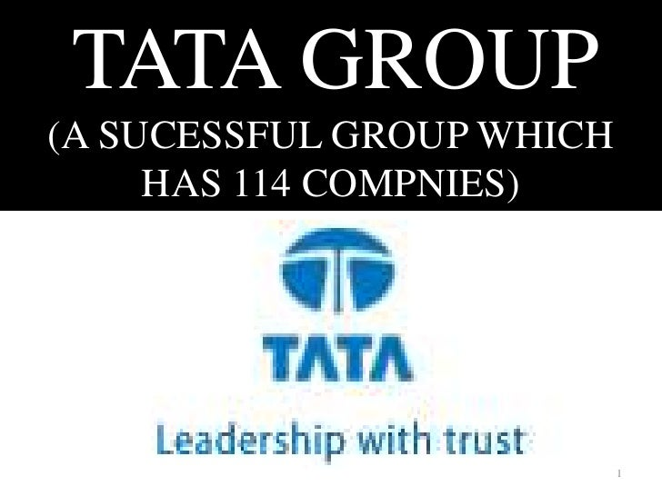 TATA GROUP(A SUCESSFUL GROUP WHICH    HAS 114 COMPNIES)<br />1<br />