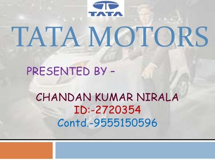 TATA MOTORSPRESENTED BY – CHANDAN KUMAR NIRALA       ID:-2720354    Contd.-9555150596