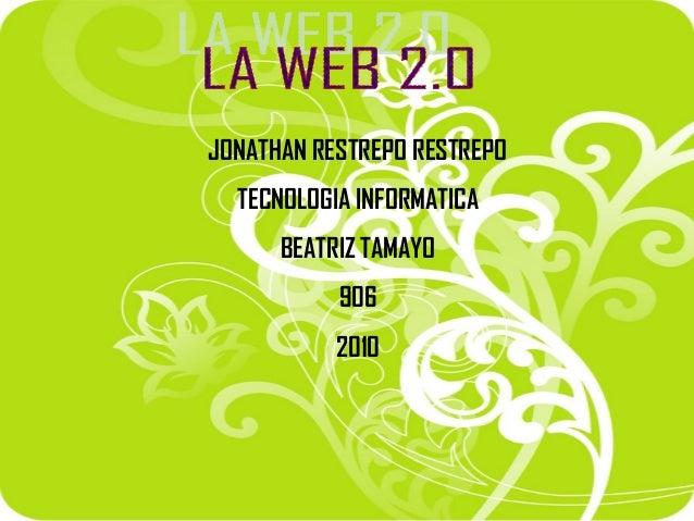 JONATHAN RESTREPO RESTREPO TECNOLOGIA INFORMATICA BEATRIZ TAMAYO 906 2010
