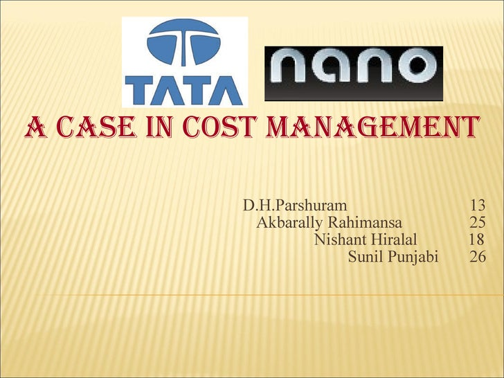 A case in cost management D.H.Parshuram   13 Akbarally Rahimansa  25 Nishant Hiralal  18 Sunil Punjabi  26