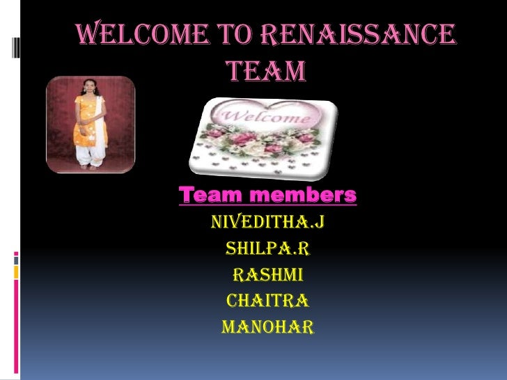 Welcome to renaissance        team     Team members       Niveditha.j         Shilpa.r          Rashmi         Chaitra    ...