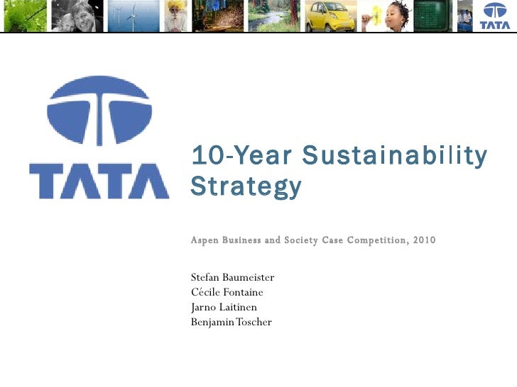 10-Year Sustainability Strategy Aspen Business and Society Case Competition, 2010 Stefan Baumeister Cécile Fontaine Jarno ...