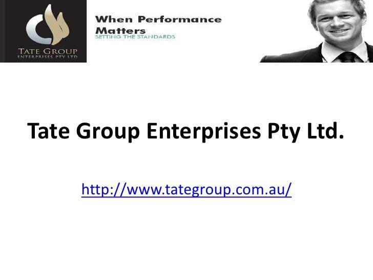 Tate Group Enterprises Pty Ltd.     http://www.tategroup.com.au/