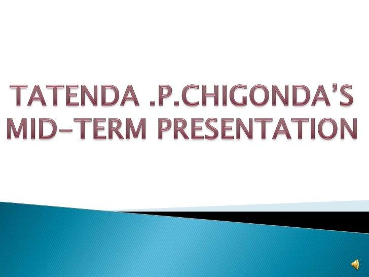 Tatenda's mid term presentation