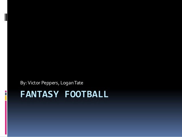 By: Victor Peppers, Logan TateFANTASY FOOTBALL