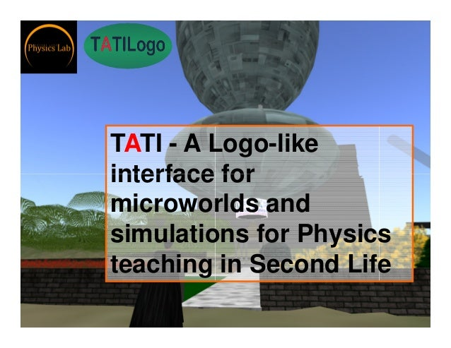 TATI - A Logo-like interface forinterface for microworlds and simulations for Physics teaching in Second Life