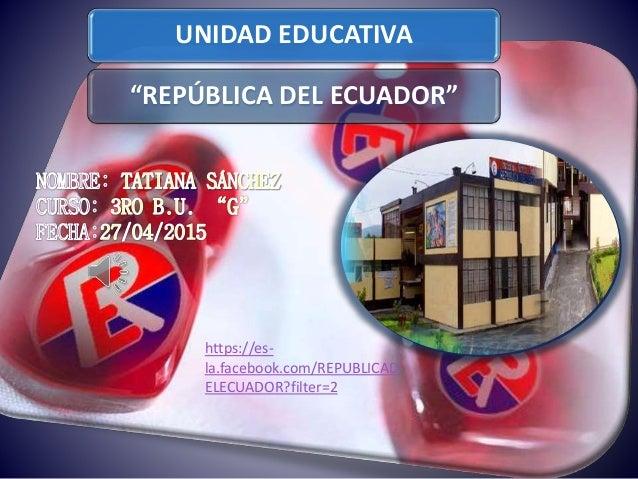 """UNIDAD EDUCATIVA """"REPÚBLICA DEL ECUADOR"""" https://es- la.facebook.com/REPUBLICAD ELECUADOR?filter=2"""