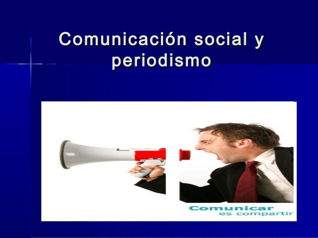 Comunicación social yComunicación social y periodismoperiodismo