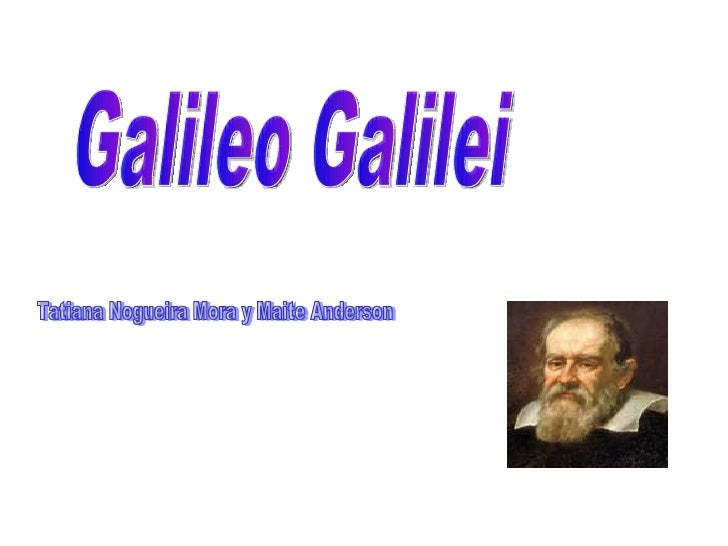 Galileo Galilei Tatiana Nogueira Mora y Maite Anderson