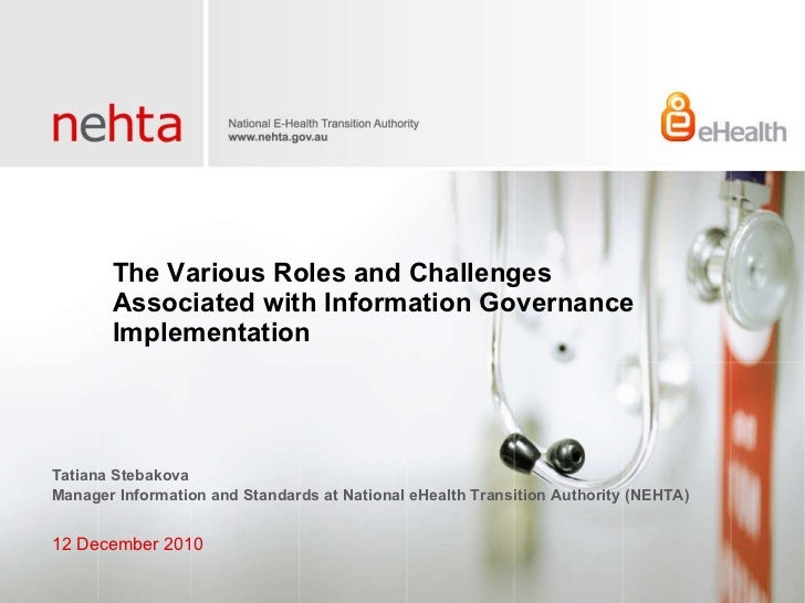 The Various Roles and Challenges Associated with Information Governance Implementation <ul><li>12 December 2010 </li></ul>...