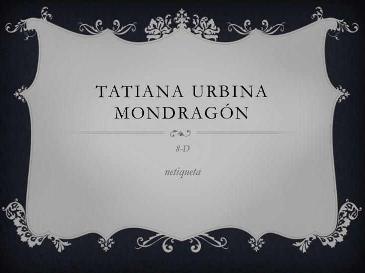 TATIANA URBINA MONDRAGÓN       8-D     netiqueta