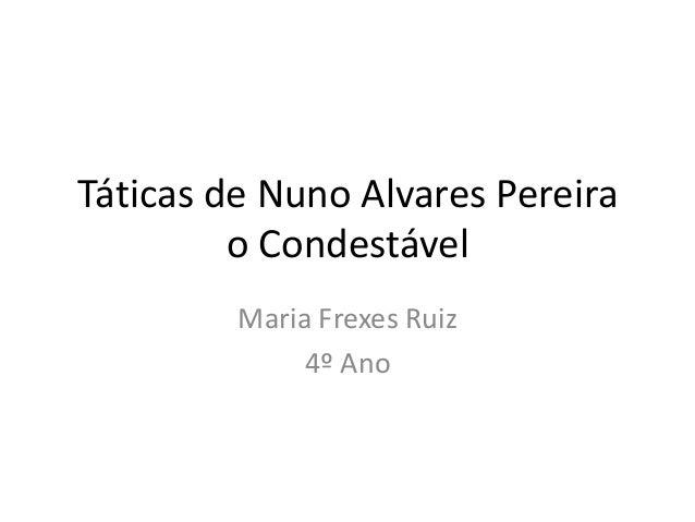 Táticas de Nuno Alvares Pereira         o Condestável         Maria Frexes Ruiz              4º Ano