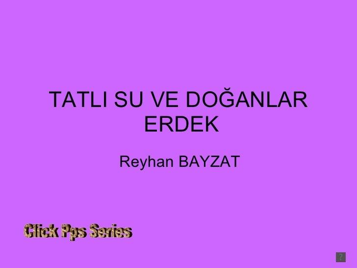 TATLI SU VE DOĞANLAR  ERDEK Reyhan BAYZAT Click Pps Series