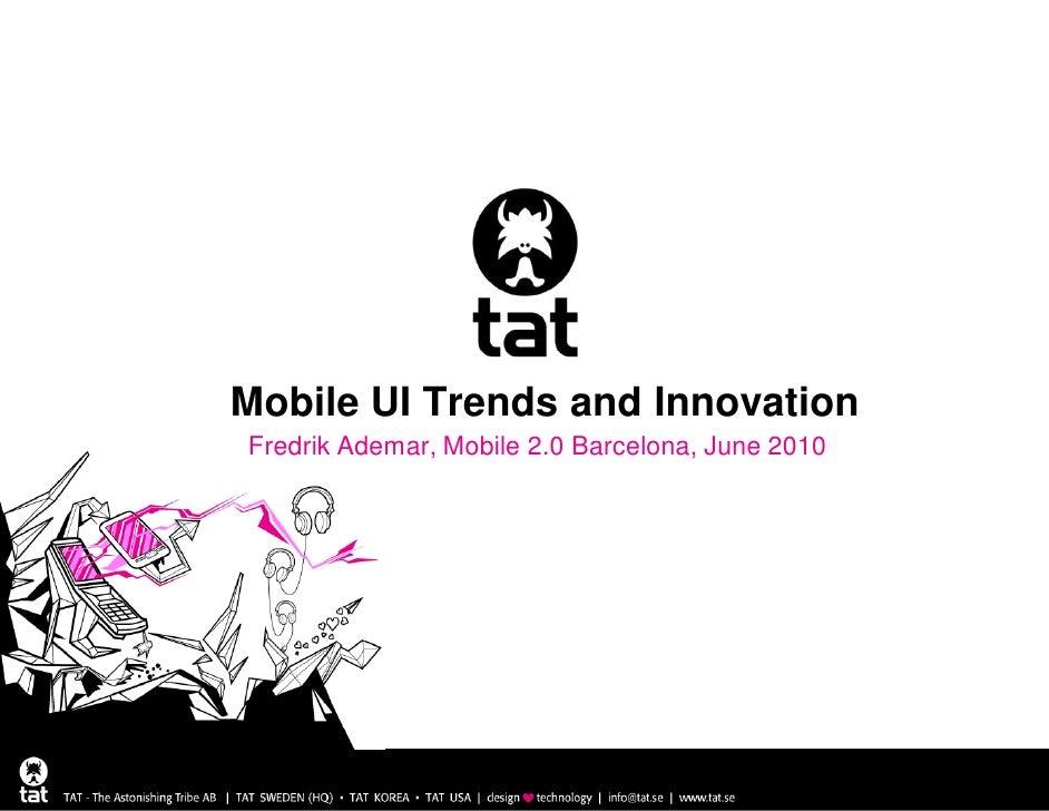 Mobile UI Trends and Innovation Fredrik Ademar, Mobile 2.0 Barcelona, June 2010