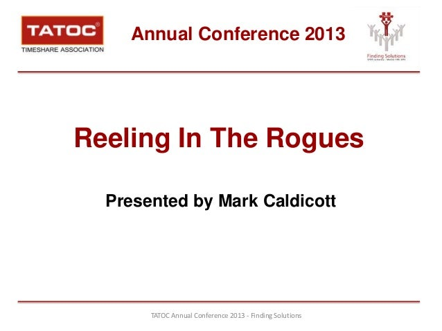 Annual Conference 2013Reeling In The Rogues  Presented by Mark Caldicott       TATOC Annual Conference 2013 - Finding Solu...