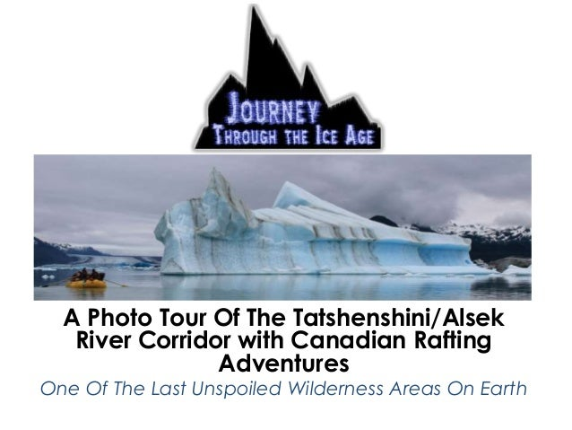 Journey Through the Ice Age - Photo Journey down the Tatshenshini / Alsek River