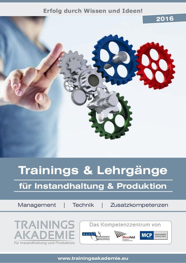 01 Erfolg durch Wissen und Ideen! www.trainingsakademie.eu Management | Technik | Zusatzkompetenzen für Instandhaltung & P...