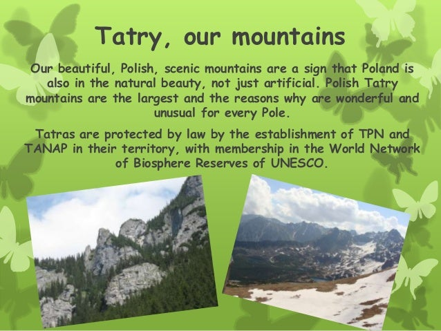 Tatry, our mountainsOur beautiful, Polish, scenic mountains are a sign that Poland isalso in the natural beauty, not just ...