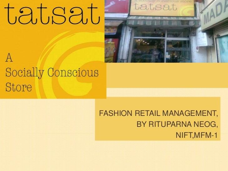 TATSAT         FASHION RETAIL MANAGEMENT,                 BY RITUPARNA NEOG,                          NIFT,MFM-1