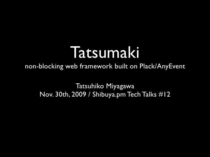 Tatsumaki non-blocking web framework built on Plack/AnyEvent                  Tatsuhiko Miyagawa     Nov. 30th, 2009 / Shi...