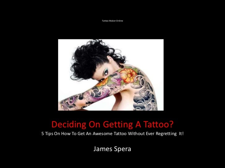 Tattoo Maker Online    Deciding On Getting A Tattoo?5 Tips On How To Get An Awesome Tattoo Without Ever Regretting It!    ...