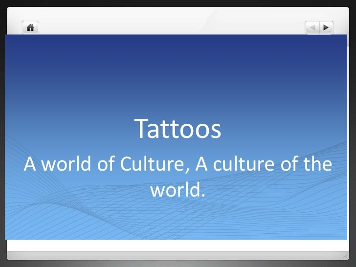 Tattoos<br />A world of Culture, A culture of the world.<br />