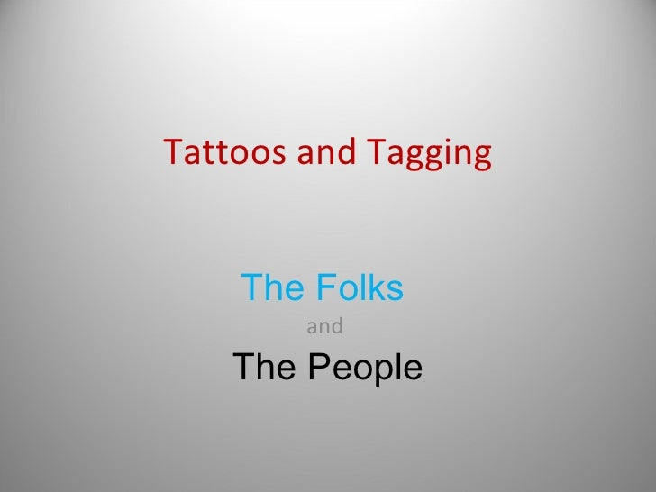 Tattoos and Tagging The Folks  and  The People