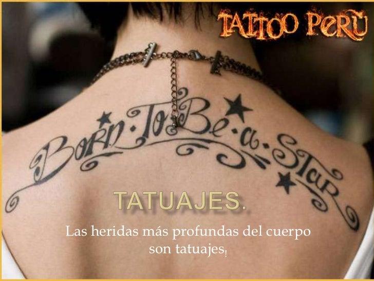 Las heridas más profundas del cuerpo             son tatuajes!