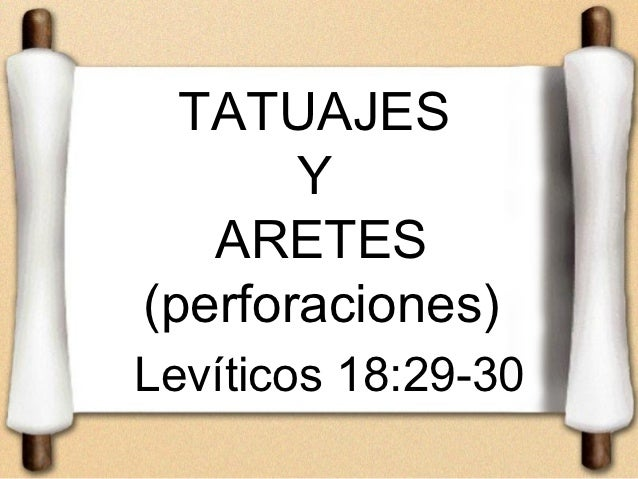 TATUAJES       Y   ARETES(perforaciones)Levíticos 18:29-30
