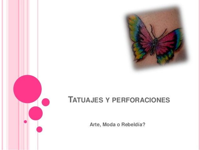 TATUAJES Y PERFORACIONES     Arte, Moda o Rebeldía?