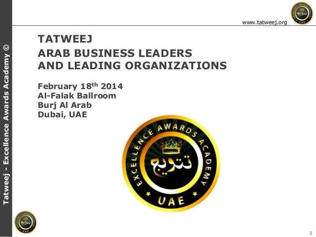 Tatweej - Excellence Awards Academy ©  www.tatweej.org  TATWEEJ ARAB BUSINESS LEADERS AND LEADING ORGANIZATIONS February 1...