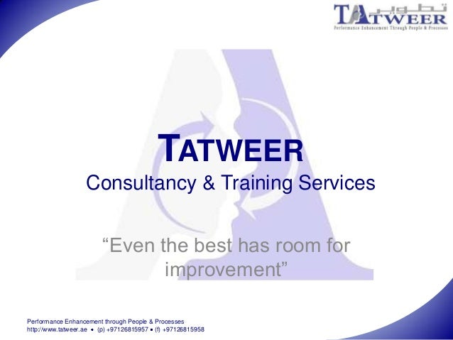 Performance Enhancement through People & Processeshttp://www.tatweer.ae (p) +97126815957 (f) +97126815958TATWEERConsultanc...