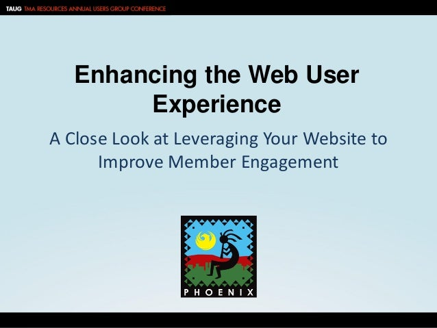 Enhancing the Web UserExperienceA Close Look at Leveraging Your Website toImprove Member Engagement