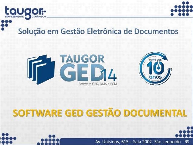 Av. Unisinos, 615 – Sala 2002. São Leopoldo - RS SOFTWARE GED GESTÃO DOCUMENTAL Solução em Gestão Eletrônica de Documentos