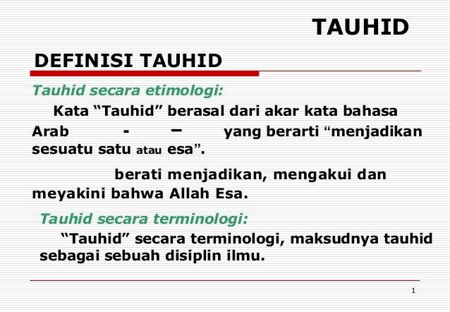 """TAUHID DEFINISI TAUHID Tauhid secara etimologi: Kata """"Tauhid"""" berasal dari akar kata bahasa Arab sesuatu satu  –  atau  ya..."""