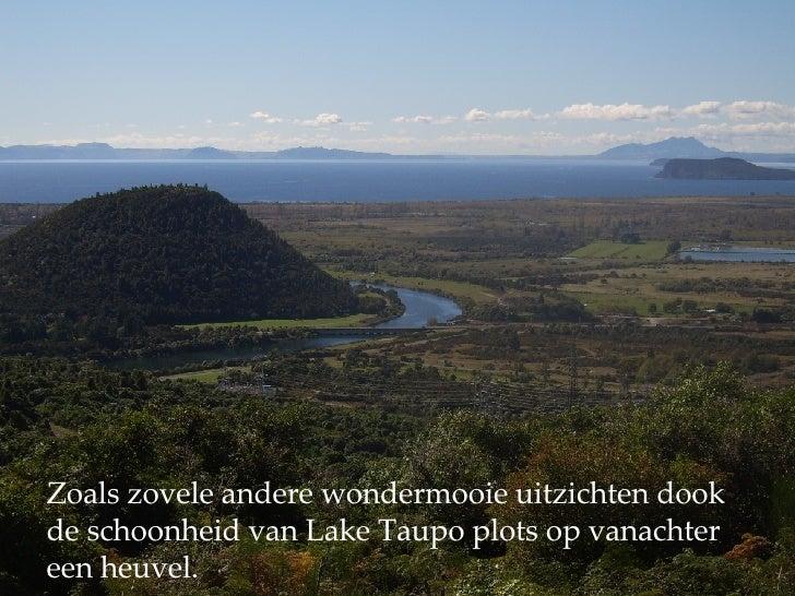 Zoals zovele andere wondermooie uitzichten dook de schoonheid van Lake Taupo plots op vanachter een heuvel.