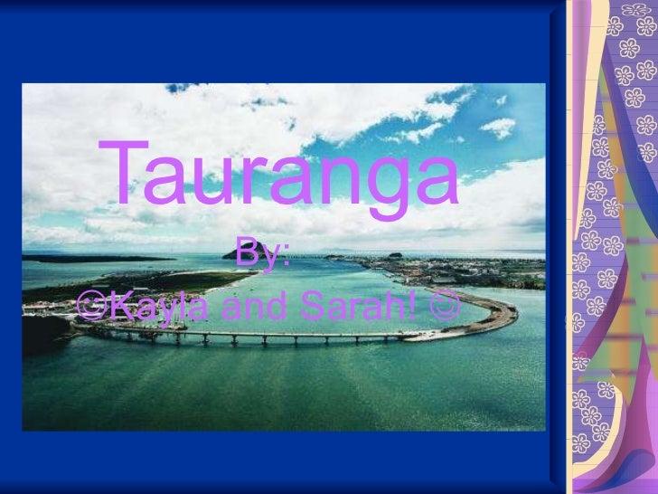 Tauranga <ul><li>By:  </li></ul><ul><li>Kayla and Sarah!   </li></ul>