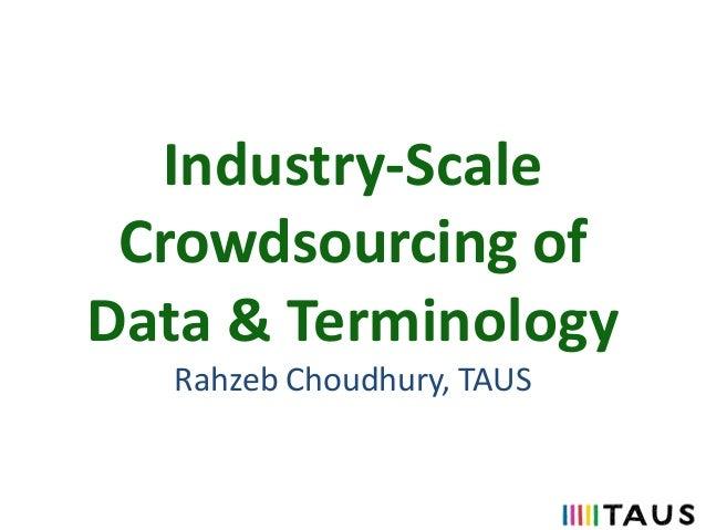 Industry-Scale Crowdsourcing of Data & Terminology Rahzeb Choudhury, TAUS