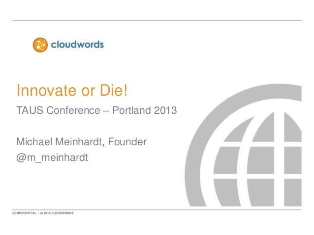 Innovate or Die! TAUS Conference – Portland 2013  Michael Meinhardt, Founder @m_meinhardt