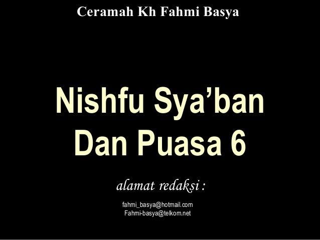 Nishfu Sya'banDan Puasa 6alamat redaksi :fahmi_basya@hotmail.comFahmi-basya@telkom.netCeramah Kh Fahmi Basya