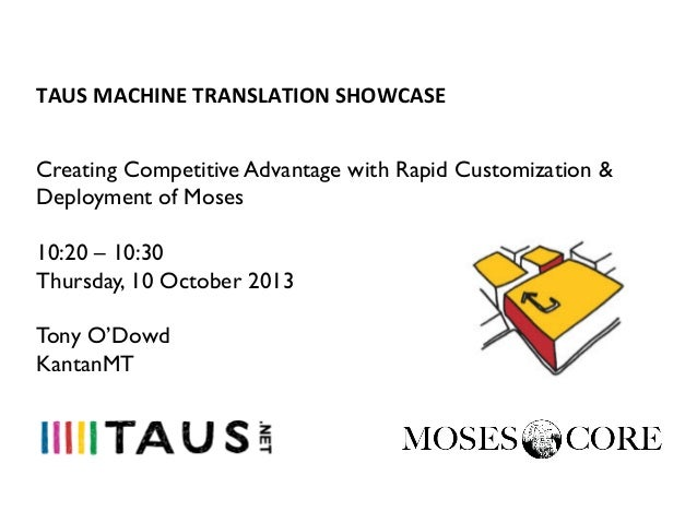 TAUS MT SHOWCASE, Creating Competitive Advantage with Rapid Customization & Deployment of Moses, Tony O'Dowd, KantanMT, 10 October 2013